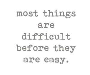 most+things+are+difficult+quote